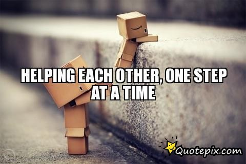 Helping Each Other, One Step At A Time [QuotePix.com]